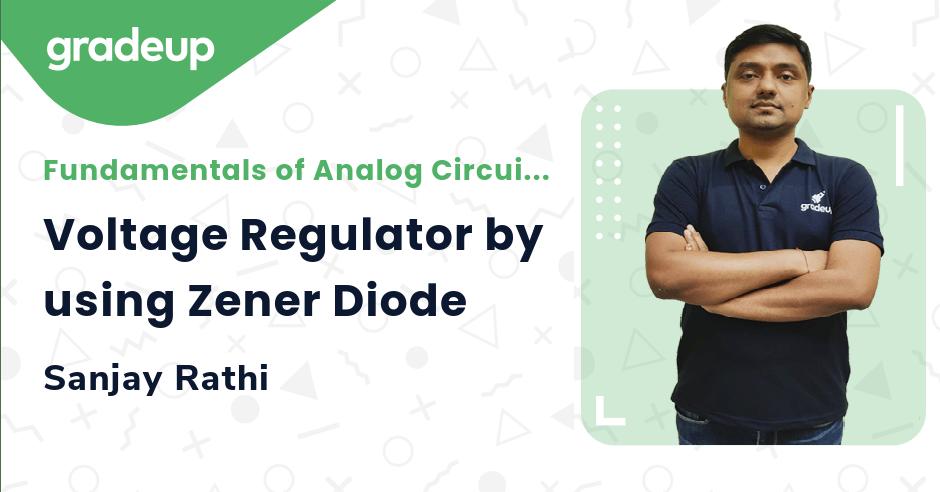 Class: Voltage Regulator by using Zener Diode