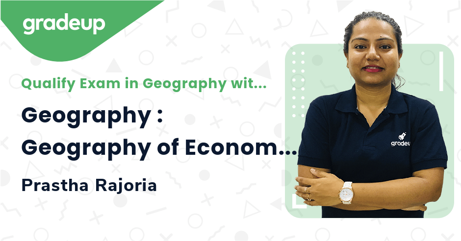 Geography : Geography of Economic Activities and Regional Development Part-3