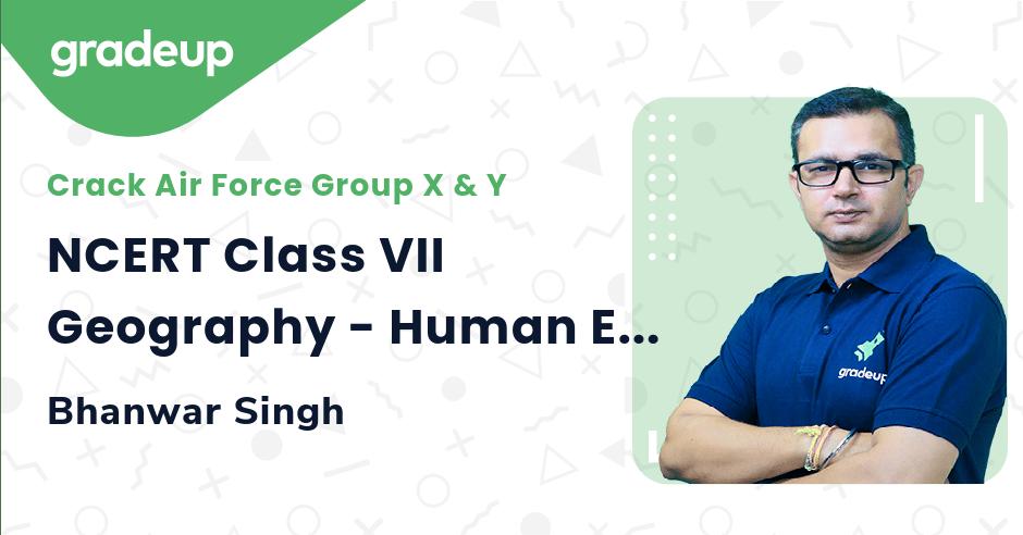 Live Class:NCERT Class VII Geography - Human Environment Interactions