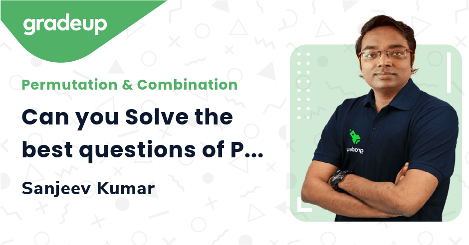Can you Solve the best questions of Permutation & Combination?