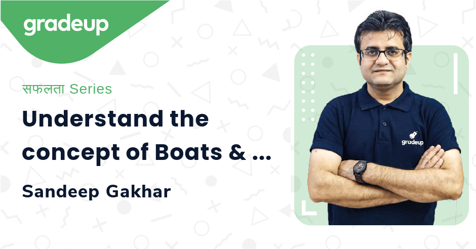 Understand the concept of Boats & Stream - Imp for upcoming Exams 2020