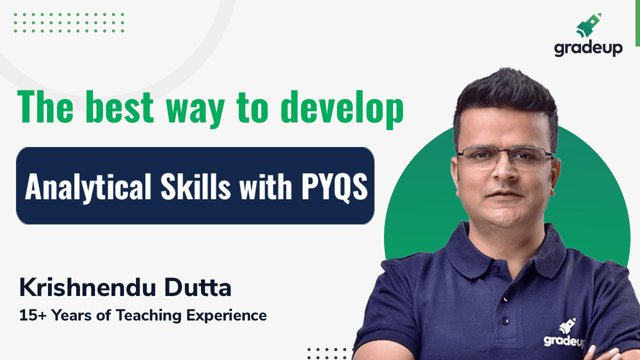 The best way to develop Analytical Skills with PYQS