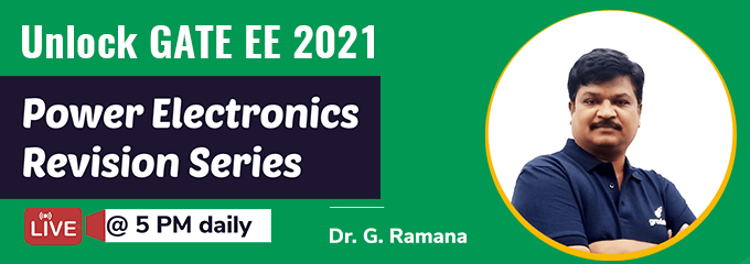 Revision Series of Power Electronics for GATE 2021 By Dr. G. Ramana Sir