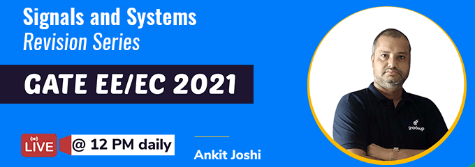 Signals and Systems Quick Revision Series for GATE EC/EE 2021 by Ankit Joshi Sir