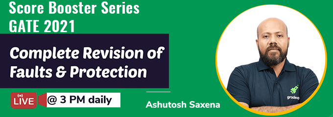 GATE 2021: A complete Revision of Faults & Protection by Ashutosh Saxena Sir