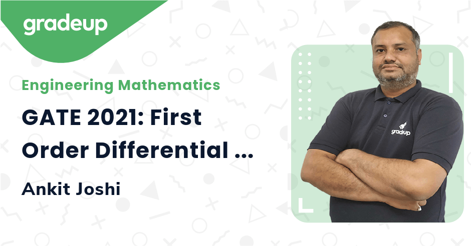 GATE 2021: First Order Differential Equations : Identification and Solution