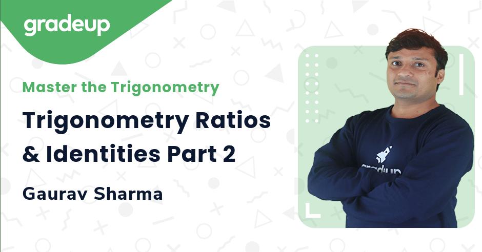 Trigonometry Ratios & Identities Part 2