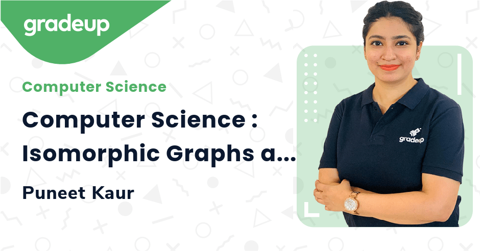 Computer Science : Isomorphic Graphs and Bipartite Graphs