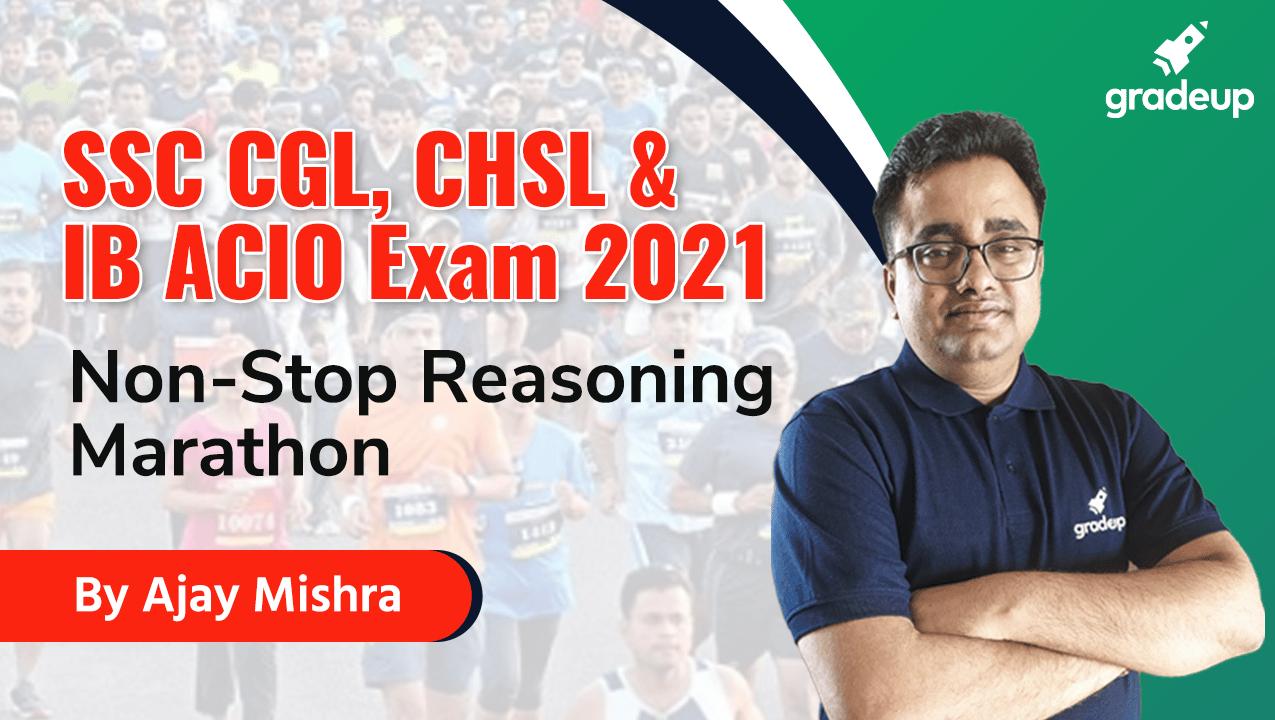 SSC CGL, CHSL & IB ACIO 2021: Non Stop Reasoning Marathon | Best Questions Covered | Gradeup