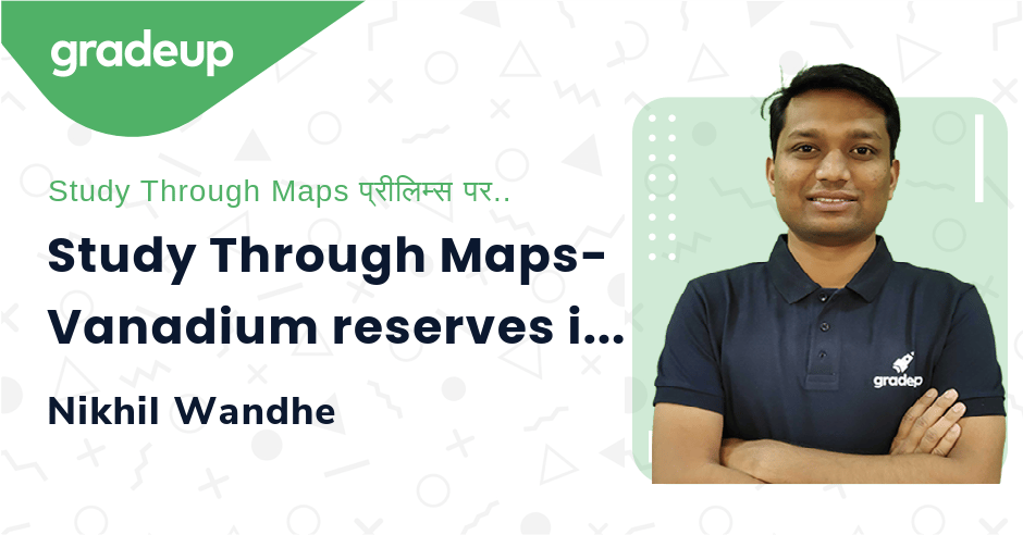 Live Class : Study Through Maps- Vanadium reserves in India