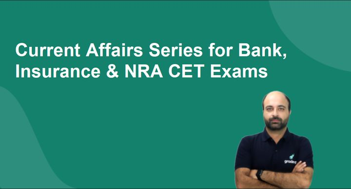 Current Affairs series for Bank, Insurance & NRA CET Exams