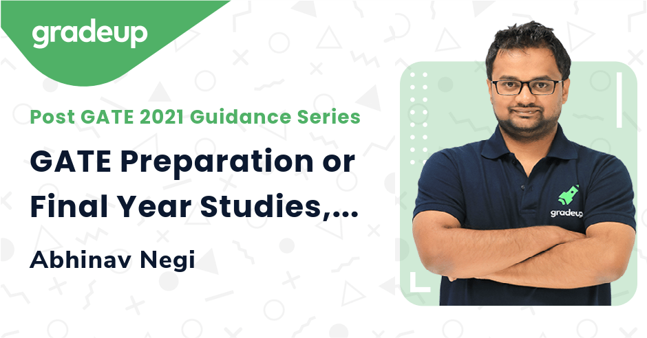GATE Preparation or Final Year Studies, What should be Your Focus??