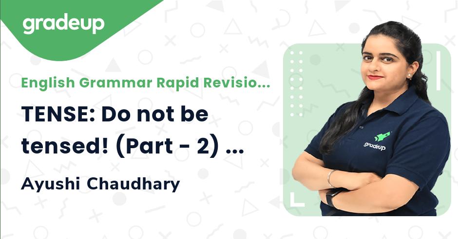 TENSE: Do not be tensed! (Part - 2) | CGL & CHSL | Ayushi Chaudhary | Gradeup
