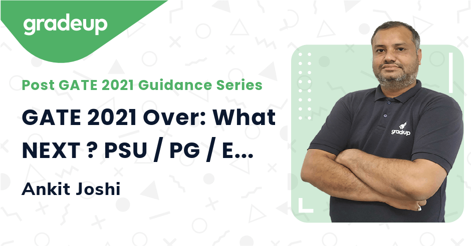 GATE 2021 Over: What NEXT ? PSU / PG / ESE
