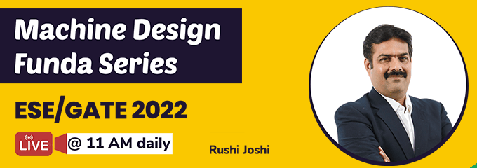 Machine Design Funda Series by Rushi Joshi Sir for ESE/GATE 2022