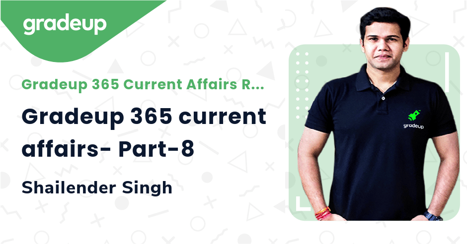 Live Class: Gradeup 365 current affairs- Part-8