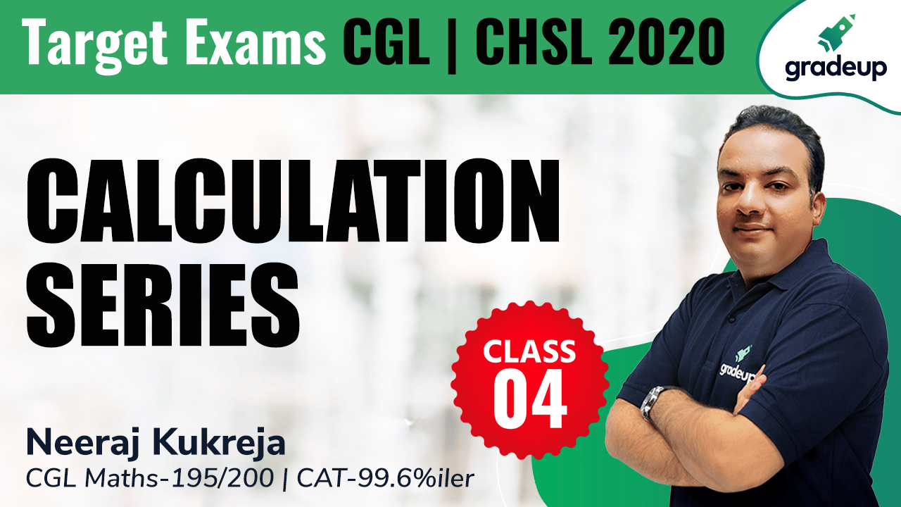Calculation Series Class 4 | NTPC, CGL & CHSL | Neeraj Kukreja | Gradeup