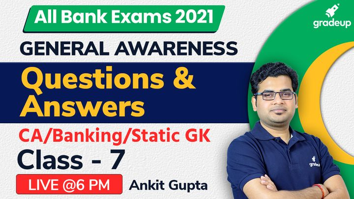 All Bank Exam 2021| General Awareness | Questions & Answers | CLASS - 7 | Ankit Gupta | Gradeup