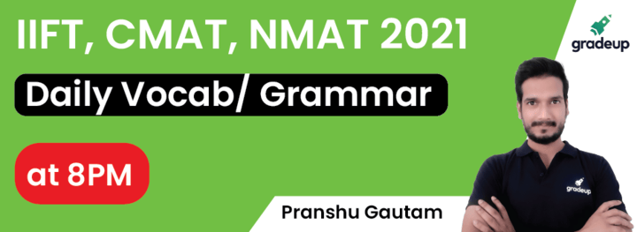IIFT, CMAT, NMAT 2021: Daily Vocab/Grammar Sessions at 8PM