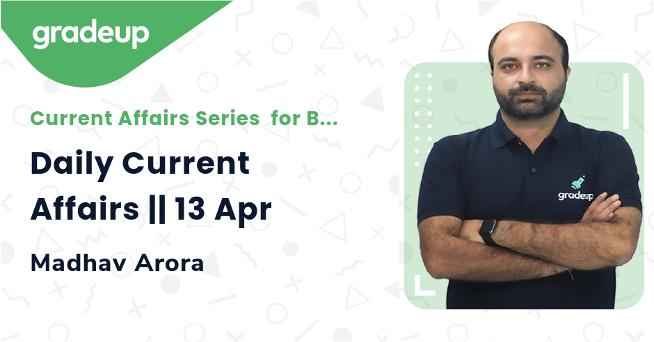 Daily Current Affairs || 13 Apr