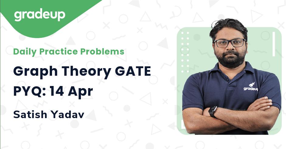 Graph Theory GATE PYQ: 14 Apr