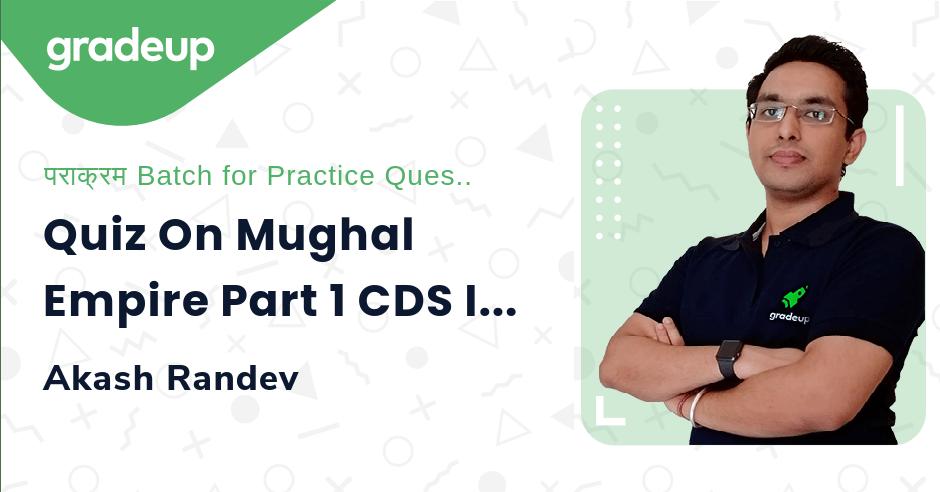 Quiz On Mughal Empire Part 1 CDS II 2021