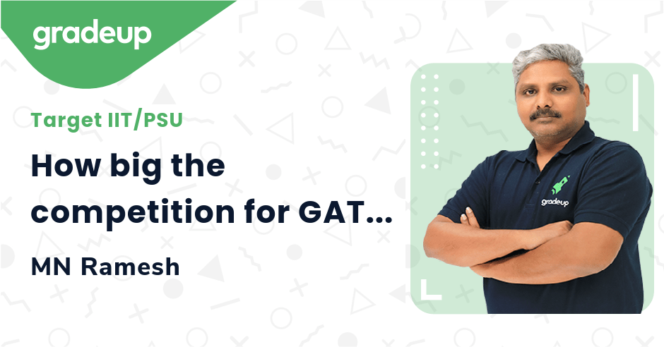 How big the competition for GATE?