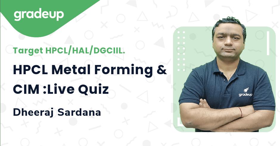HPCL Metal Forming & CIM :Live Quiz