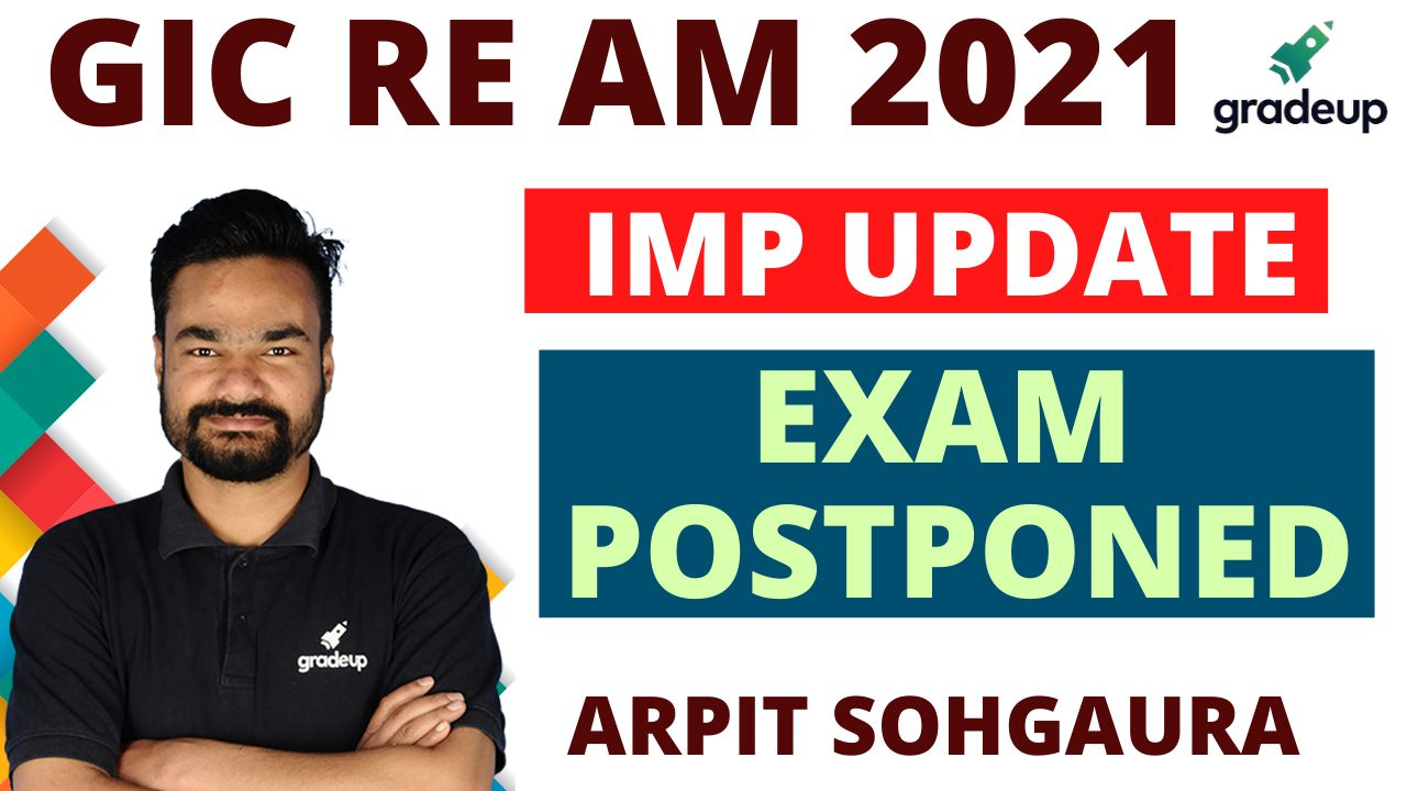GIC Re AM 2021 | Important Update! | Exam Postponed? | Arpit Sohgaura | Gradeup