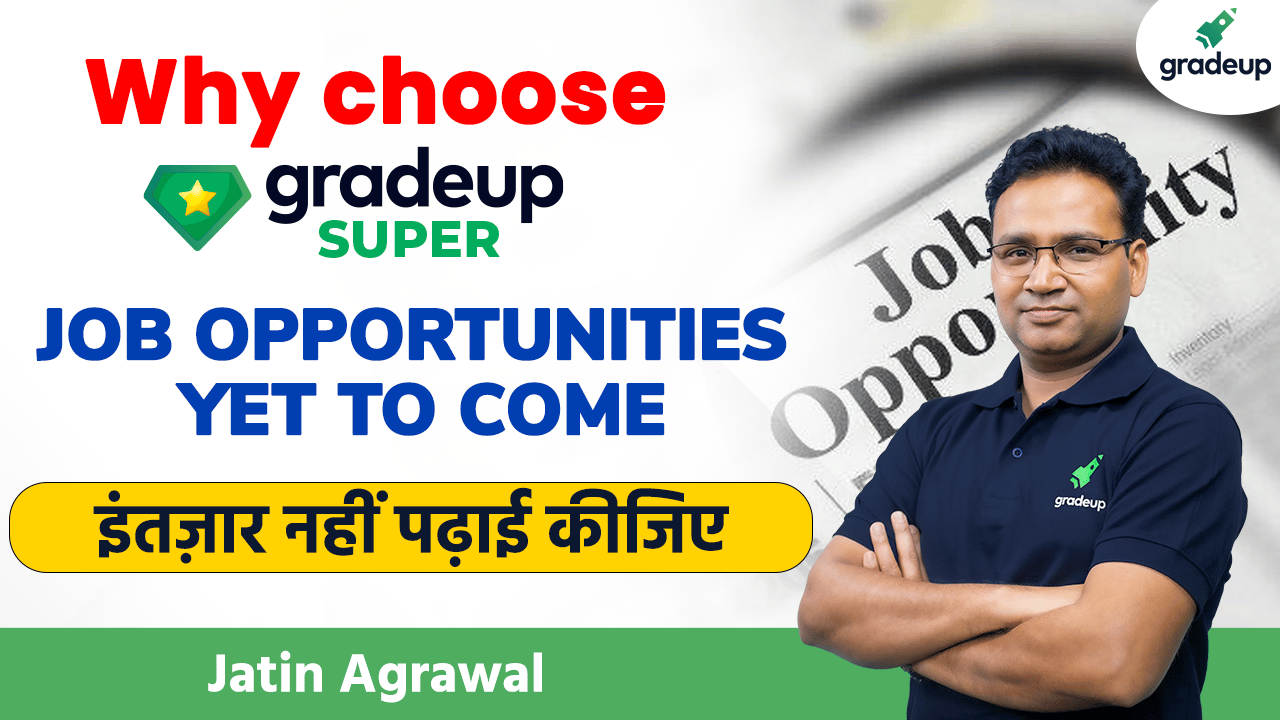 इंतज़ार नहीं पढ़ाई कीजिये  | Job Opportunities  | Yet to Come |   | Jatin Agrawal | Gradeup