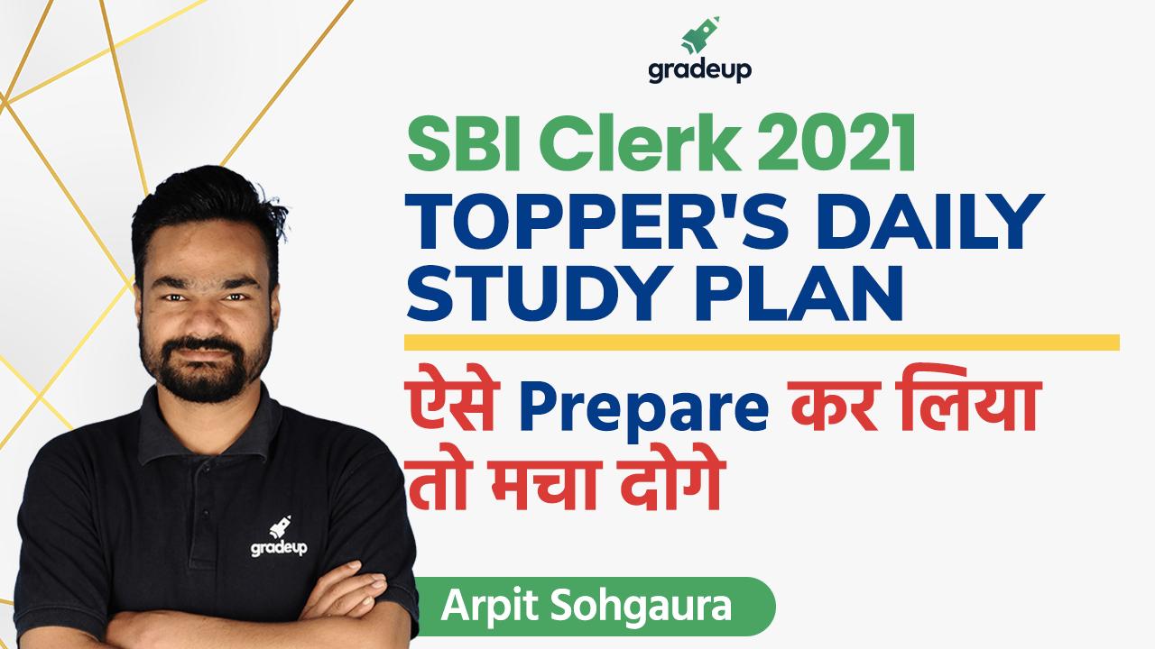 TOPPER'S DAILY STUDY PLAN | SBI Clerk 2021 | Study Plan | Arpit Sohgaura | Gradeup