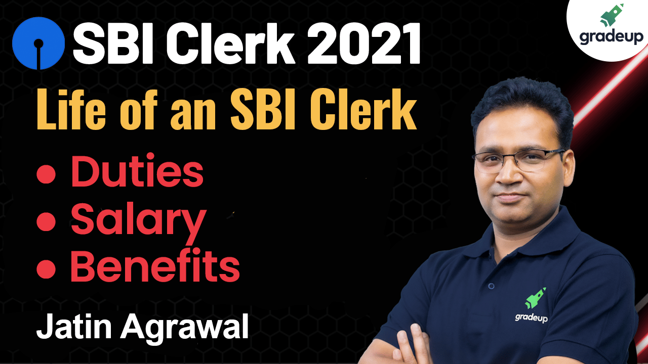 SBI Clerk 2021 | Life of an SBI Clerk| Duties, Salary, Benefits | Jatin Agrawal | Gradeup