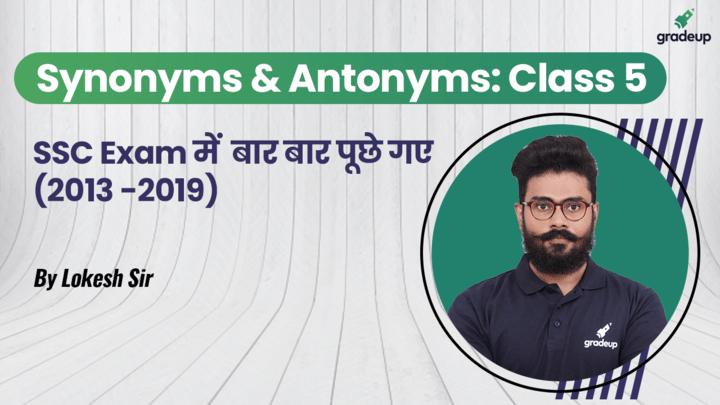 Class 5: Synonyms & Antonyms (SSC 2013-2019)