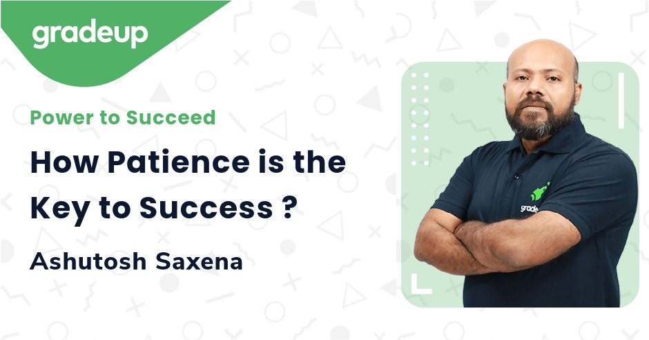 How Patience is the Key to Success ?