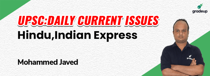 UPSC:Daily Current Issues-Hindu,Indian Express May Week-2