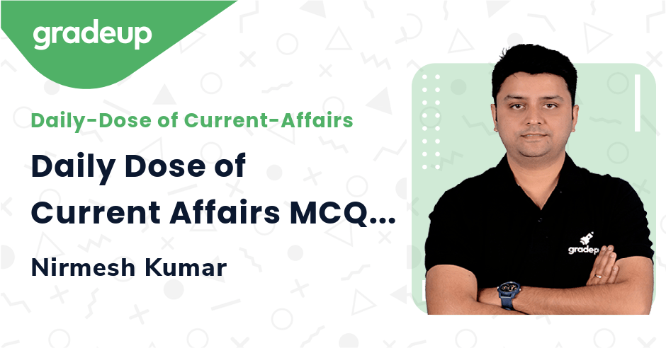 Live class:Daily Dose of Current Affairs MCQ-2