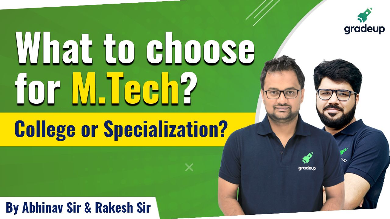 What to choose for M.Tech | College or Specialization ?