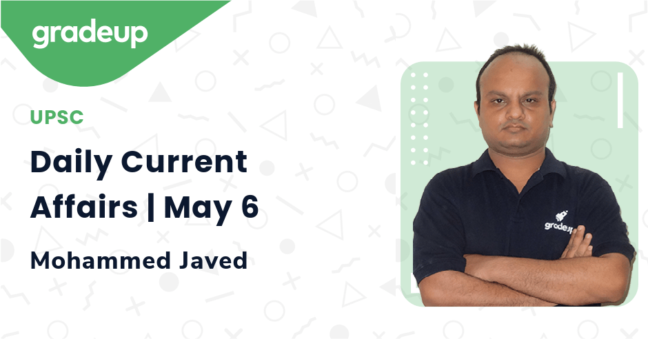 Daily Current Affairs | May 6