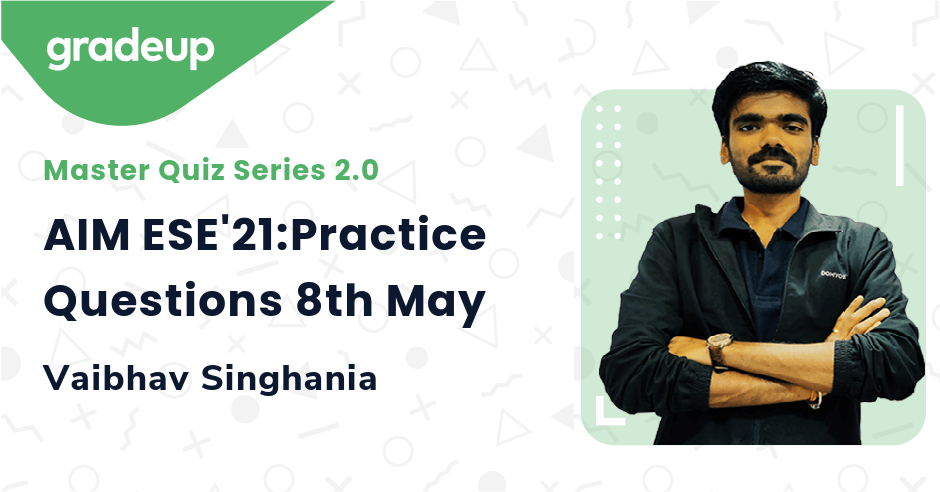 AIM ESE'21:Practice Questions 8th May