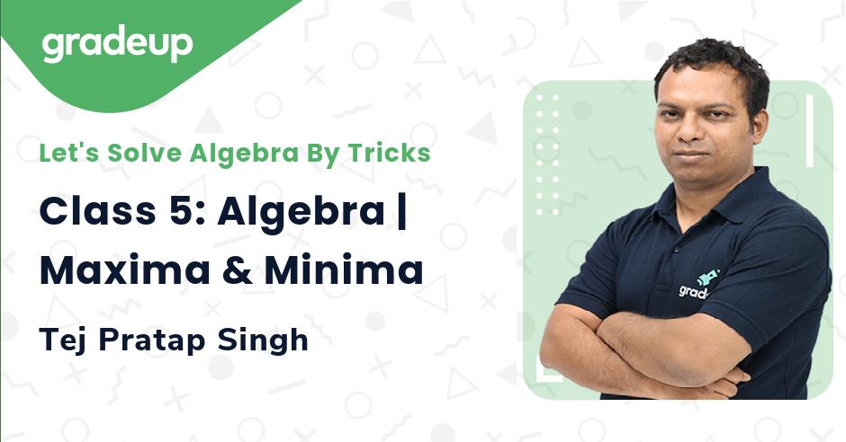 Class 5: Algebra | Maxima & Minima