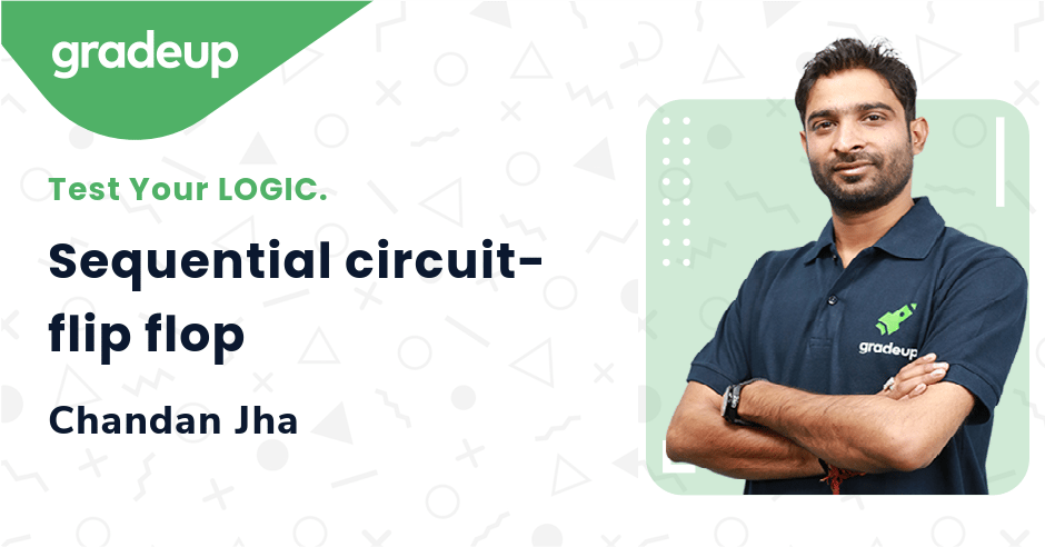 Sequential circuit- flip flop