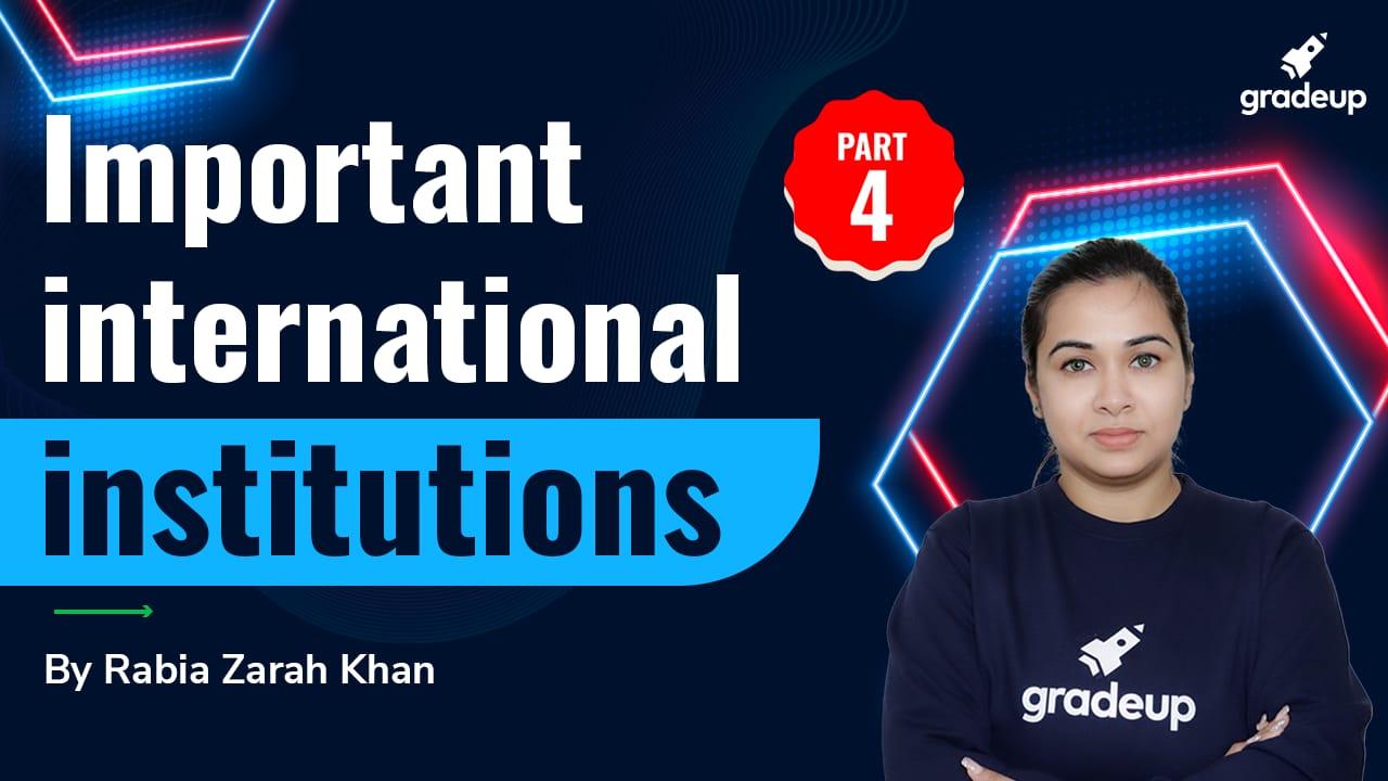 Important international institutions: Part 4