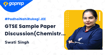 GTSE Sample Paper Discussion(Chemistry) By Swati Ma'am