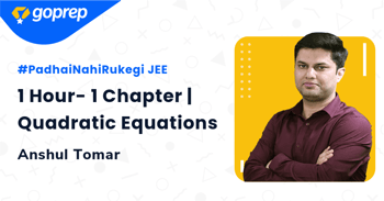 1 Hour- 1 Chapter | Quadratic Equations