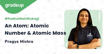 An Atom: Atomic Number & Atomic Mass