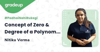 Concept of Zero & Degree of a Polynomial.