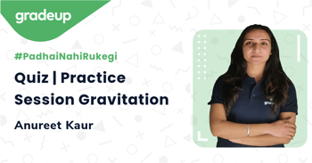 Quiz | Practice Session Gravitation