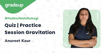 Quiz | Practice Session Gravitation