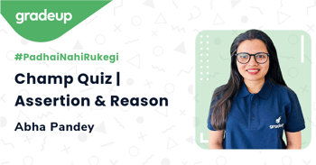 Champ Quiz | Assertion & Reason