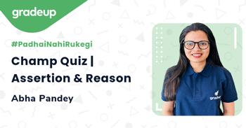 Champ Quiz | Assertion & Reason